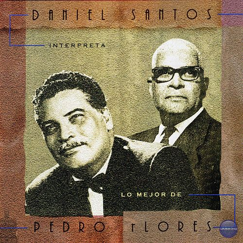 Play & Download Daniel Santos Interpreta Lo Mejor de Pedro Flores by Daniel Santos | Napster
