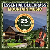 Play & Download Essential Bluegrass Mountain Music: 25 Classics by Various Artists | Napster
