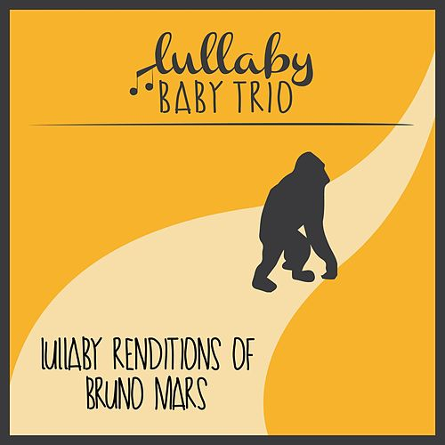 Lullaby Renditions of Bruno Mars by Lullaby Baby Trio