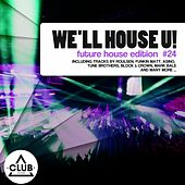Play & Download We'll House U! - Future House Edition Vol. 24 by Various Artists | Napster