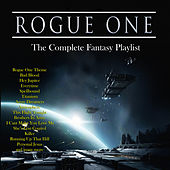 Rogue One - The Complete Fantasy Playlist by Various Artists