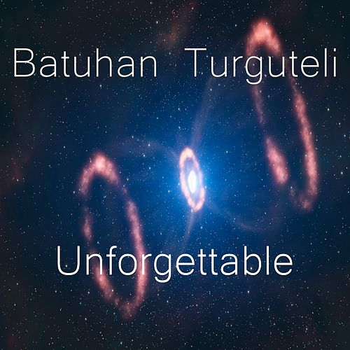 Play & Download Unforgettable by Batuhan Turguteli | Napster