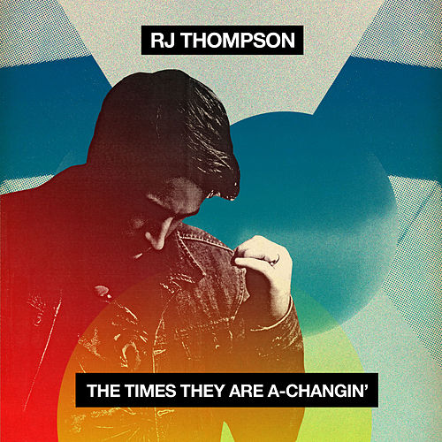 Play & Download The Times They Are A-Changin' by RJ Thompson | Napster