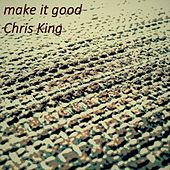 Play & Download Make It Good by Chris King | Napster