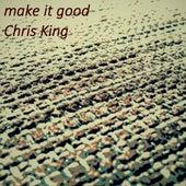 Make It Good by Chris King