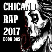 Play & Download Chicano Rap 2017 Book Dos by Various Artists | Napster