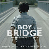 Play & Download Boy on the Bridge (Original Motion Picture Soundtrack) by Andrey Dergachev | Napster