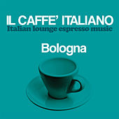 Il caffè italiano: Bologna (Italian Lounge Espresso Music) by Various Artists
