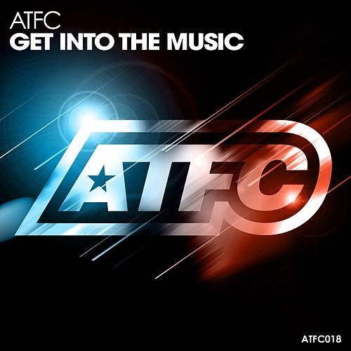 Play & Download Get into the Music by ATFC | Napster