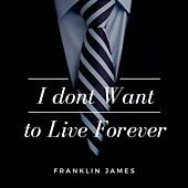 Play & Download I Dont Want To Live Forever (Extended) by Franklin James | Napster