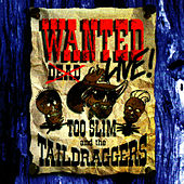 Play & Download Wanted: Live by Too Slim & The Taildraggers | Napster