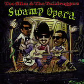 Play & Download Swamp Opera by Too Slim & The Taildraggers | Napster