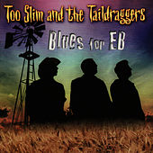 Play & Download Blues for EB by Too Slim & The Taildraggers | Napster