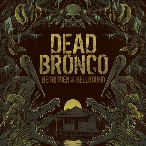 Bedridden & Hellbound by Dead Bronco