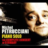 Play & Download Piano Solo: The Complete Concert in Germany (Live) by Michel Petrucciani | Napster