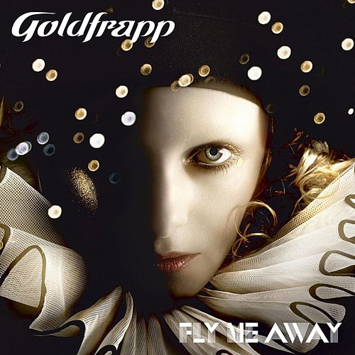 Fly Me Away (Single Version) by Goldfrapp