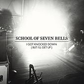 Play & Download I Got Knocked Down (But I'll Get Up) by School Of Seven Bells | Napster