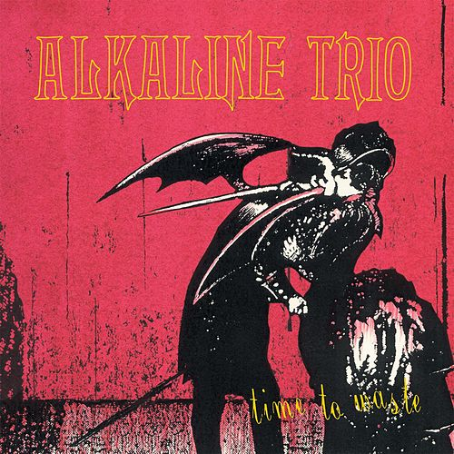 Play & Download Time To Waste by Alkaline Trio | Napster