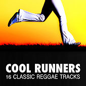 Cool Runners - 16 Classic Reggae Tracks by Various Artists