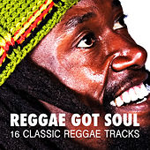 Reggae Got Soul - 16 Classic Reggae Tracks by Various Artists