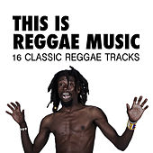 This Is Reggae Music - 16 Classic Reggae Tracks by Various Artists