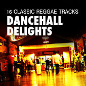 Dancehall Delights - 16 Classic Reggae Tracks by Various Artists