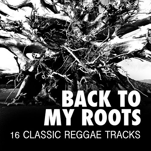 Back To My Roots - 16 Classic Reggae Tracks by Various Artists