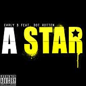 A Star (Feat. Dot Rotten) by Early B
