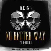 Play & Download No Better Way (feat. T-Strike) by D King | Napster