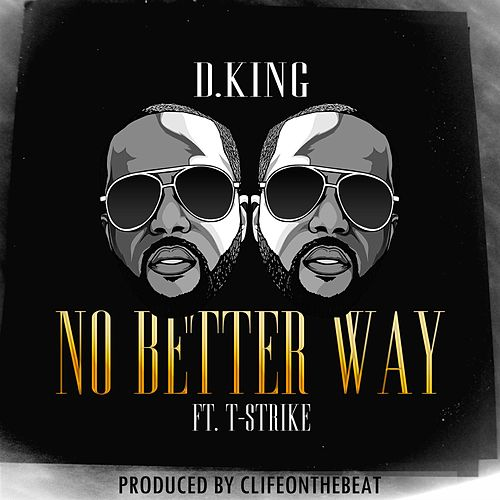 No Better Way (feat. T-Strike) by D King