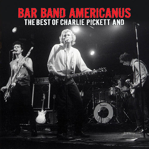 Play & Download Bar Band Americanus: The Best Of Charlie Pickett And by Charlie Pickett | Napster