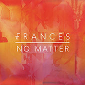 No Matter by Frances