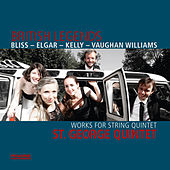 Bliss, Elgar, Kelly & Vaughan Williams: British Legends (Works for String Quintet) by St. George Quintet