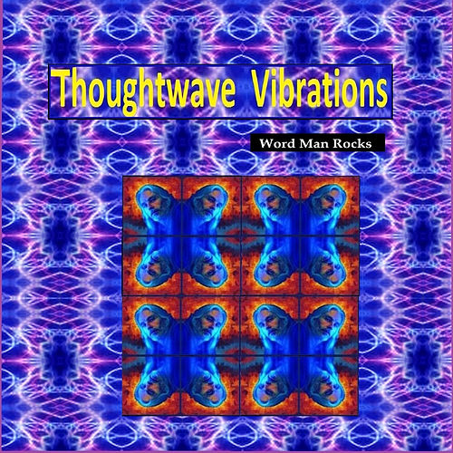 Thoughtwave Vibrations by Word Man Rocks