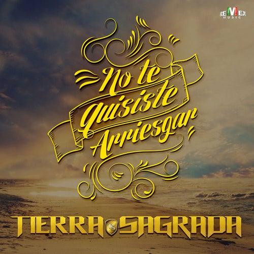 No Te Quisiste Arriesgar by Banda Tierra Sagrada