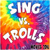 Sing Vs. Trolls (Movies 2016) by Various Artists