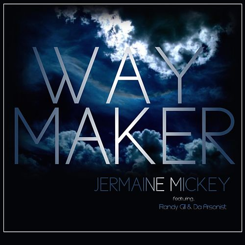 Way Maker (feat. Randy Gil & Da Arsonist) by Jermaine Mickey