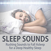 Sleep Sounds: Rushing Sounds to Fall Asleep for a Deep Healthy Sleep by Torsten Abrolat