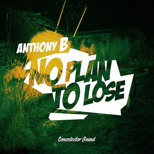 Play & Download No Plan to Lose by Anthony B | Napster