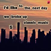 Play & Download I'd Like To Take The Next Day We Broke Up Classical Music 5 by Sad classic | Napster