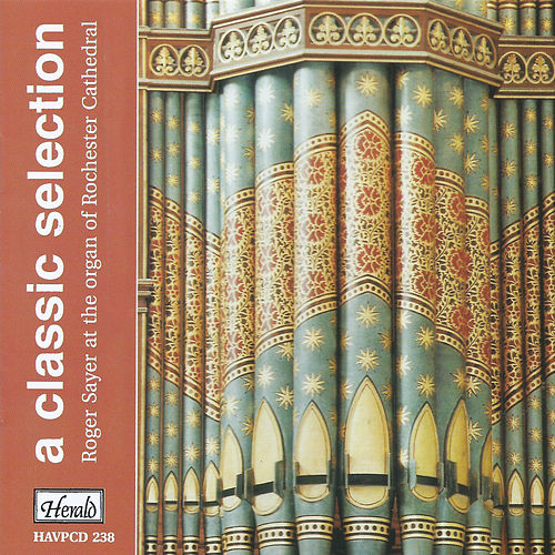A Classic Selection: Roger Sayer at the Organ of Rochester Cathedral, Vol. 1 by Roger Sayer
