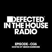 Defected In The House Radio Show Episode 036 (hosted by Simon Dunmore) [Mixed] by Various Artists