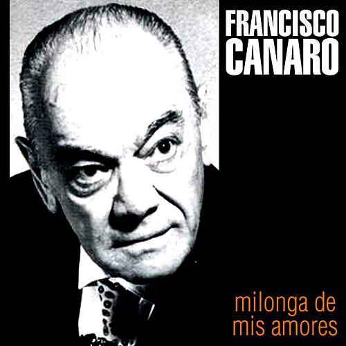Play & Download Milonga de Mis Amores by Francisco Canaro | Napster