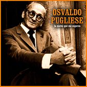 Play & Download La Noche Que Me Esperes by Osvaldo Pugliese | Napster