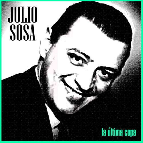 Play & Download La Última Copa by Julio Sosa | Napster
