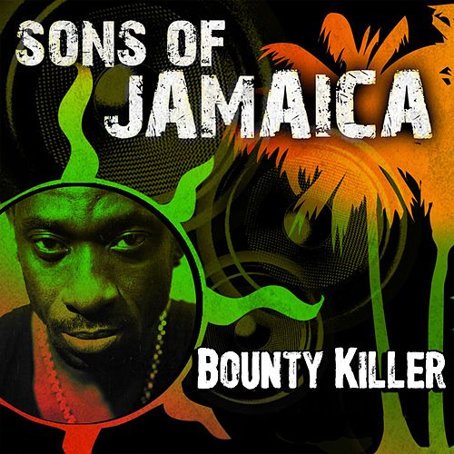 Play & Download Sons of Jamaica by Bounty Killer | Napster