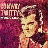 Play & Download Mona Lisa by Conway Twitty | Napster