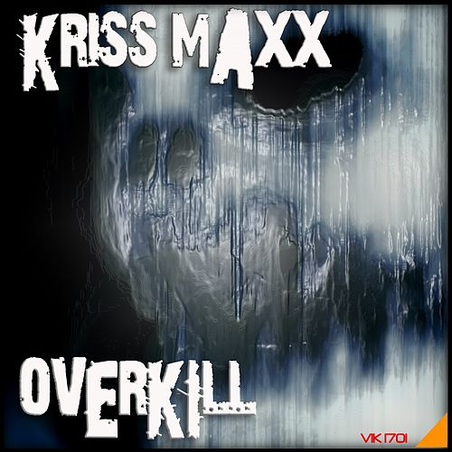 Play & Download Overkill by Kriss Maxx | Napster