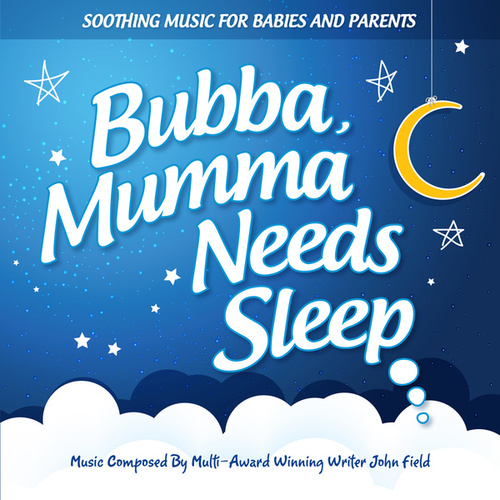 Play & Download Bubba, Mumma Needs Sleep by John Field | Napster
