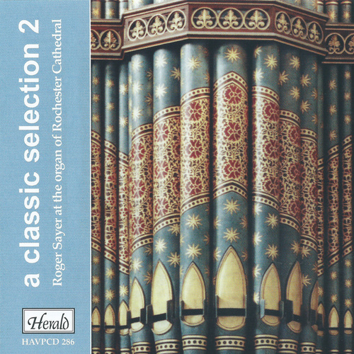 A Classic Selection: Roger Sayer at the Organ of Rochester Cathedral, Vol. 2 by Roger Sayer